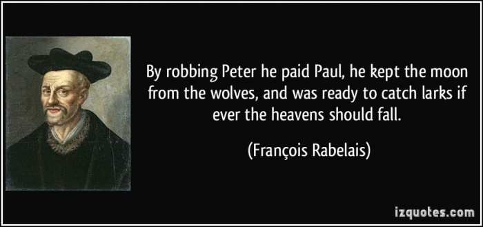 quote-by-robbing-peter-he-paid-paul-he-kept-the-moon-from-the-wolves-and-was-ready-to-catch-larks-if-francois-rabelais-386465